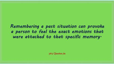 Remembering a past situation can provoke a person to feel